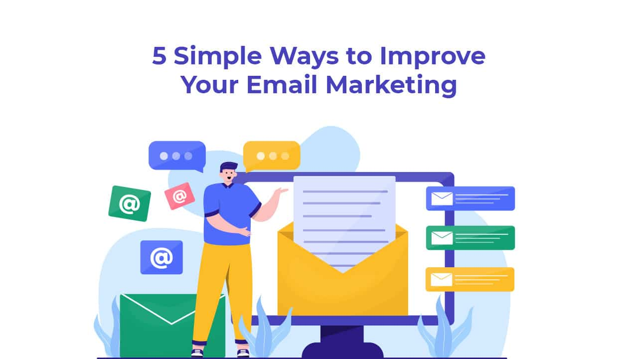 5 Simple Ways to Improve Your Email Marketing