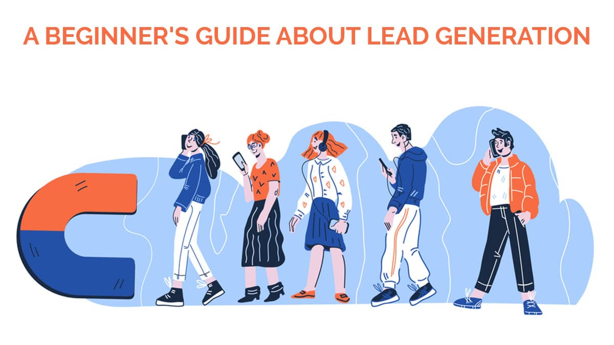 A Beginner's Guide About Lead Generation