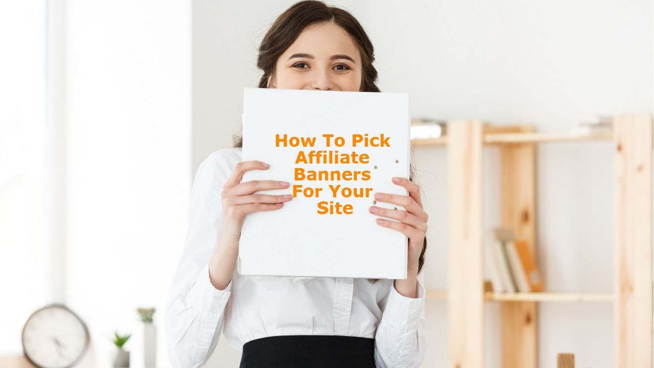 How To Pick Affiliate Banners For Your Site
