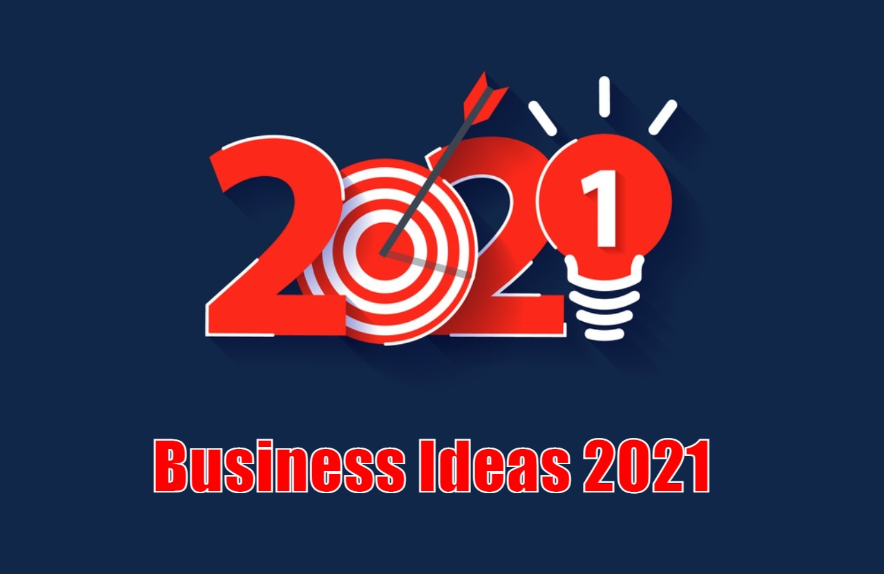 Business Ideas 2021