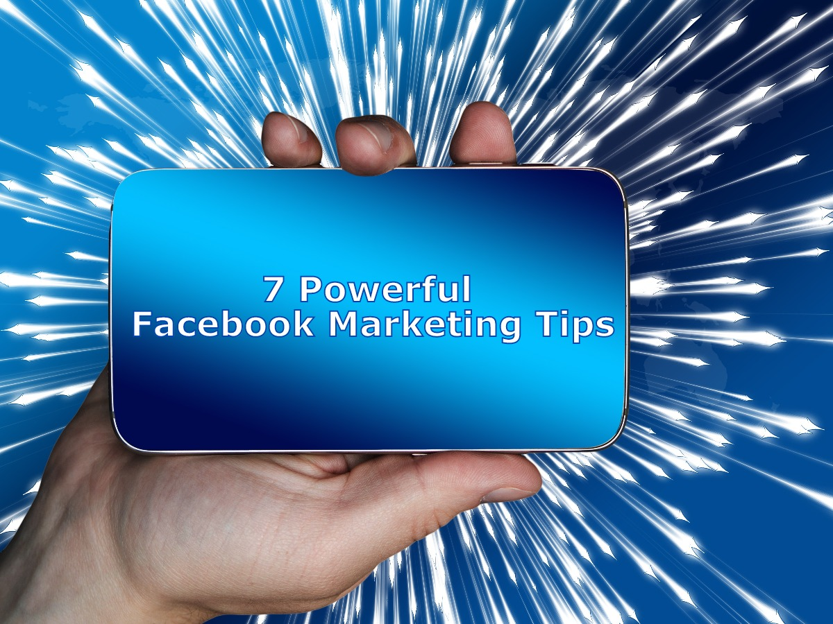 7 Powerful Facebook Marketing Tips