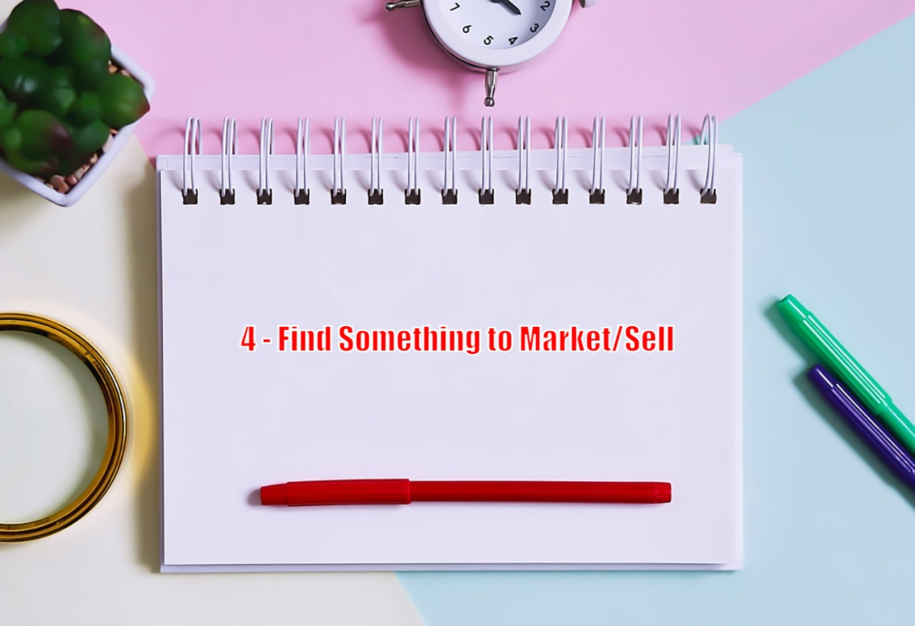 4 - Find Something to Market/Sell